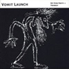 VOMIT LAUNCH, Not Even Pretty +, album